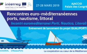 SAVE THE DATE : 27/28 mars 2019 Rencontres  Euro-méditerranéennes Ports, Nautisme et Littoral   Lancement du projet QUALIPORTI
