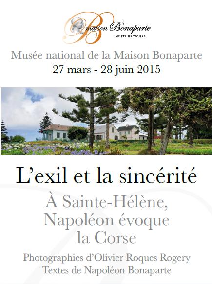 """Vendredi 27 mars  2015 10h30 Inauguration Exposition """"L'exil et la sincérité, à Sainte-Hélène, Napoléon évoque la Corse"""" musée national de la Maison Bonaparte"""