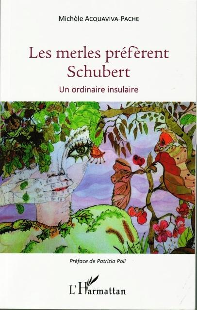 """Les merles préfèrent Schubert - Un ordinaire insulaire"" Mardi 14 juin Bibliothèque Fesch"